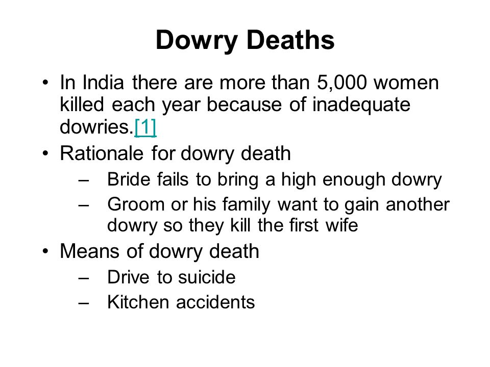 Dowry Deaths In India there are more than 5,000 women killed each year because of inadequate dowries.[1]